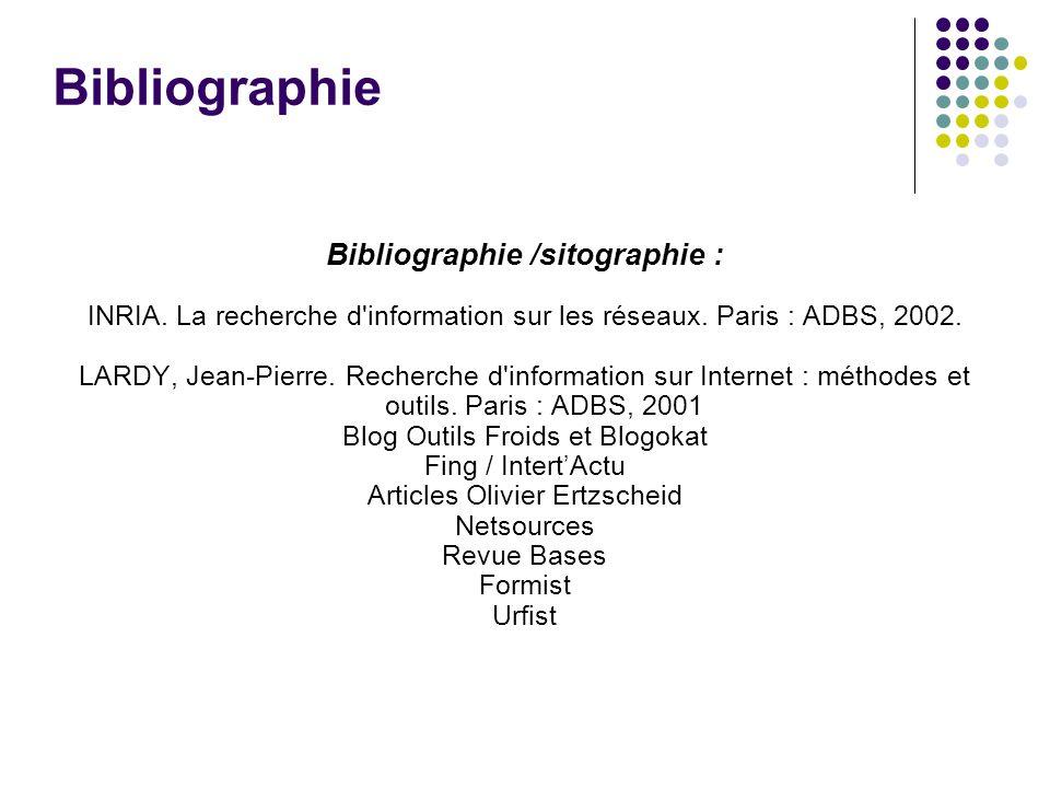 Bibliographie Bibliographie /sitographie : INRIA. La recherche d information sur les réseaux.