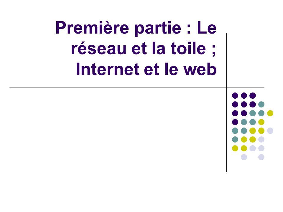 Première partie : Le réseau et la toile ; Internet et le web