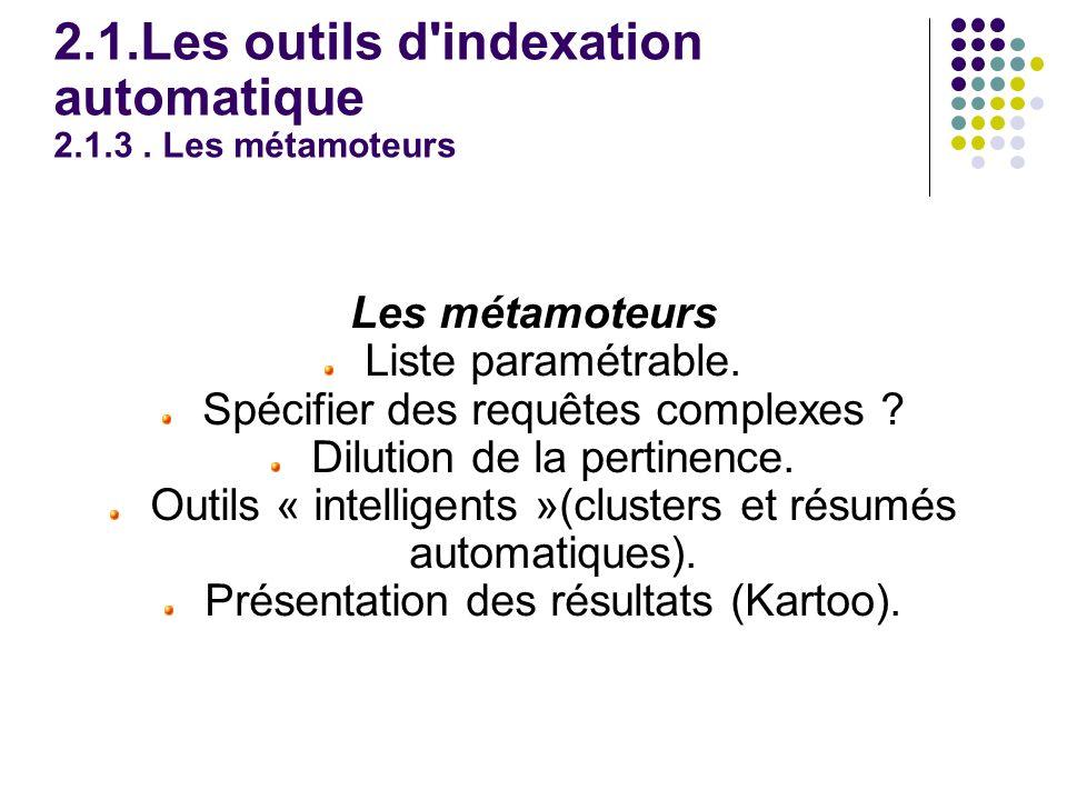 2.1.Les outils d indexation automatique 2.1.3. Les métamoteurs Les métamoteurs Liste paramétrable.