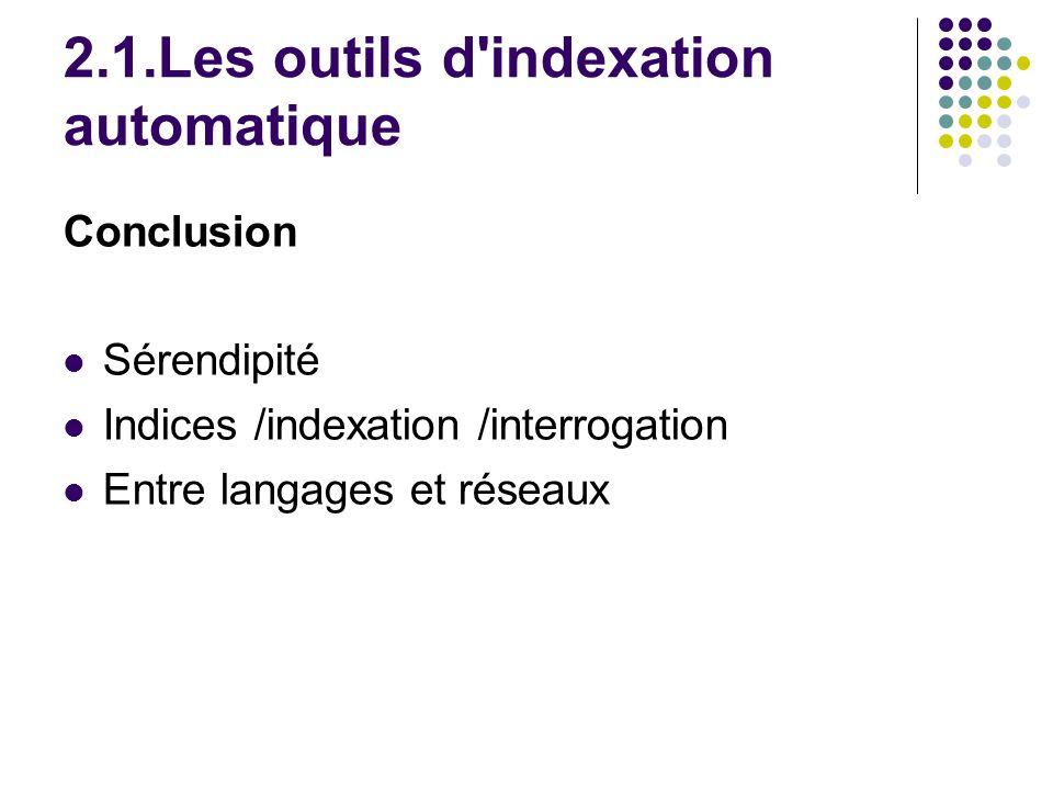 2.1.Les outils d indexation automatique Conclusion Sérendipité Indices /indexation /interrogation Entre langages et réseaux