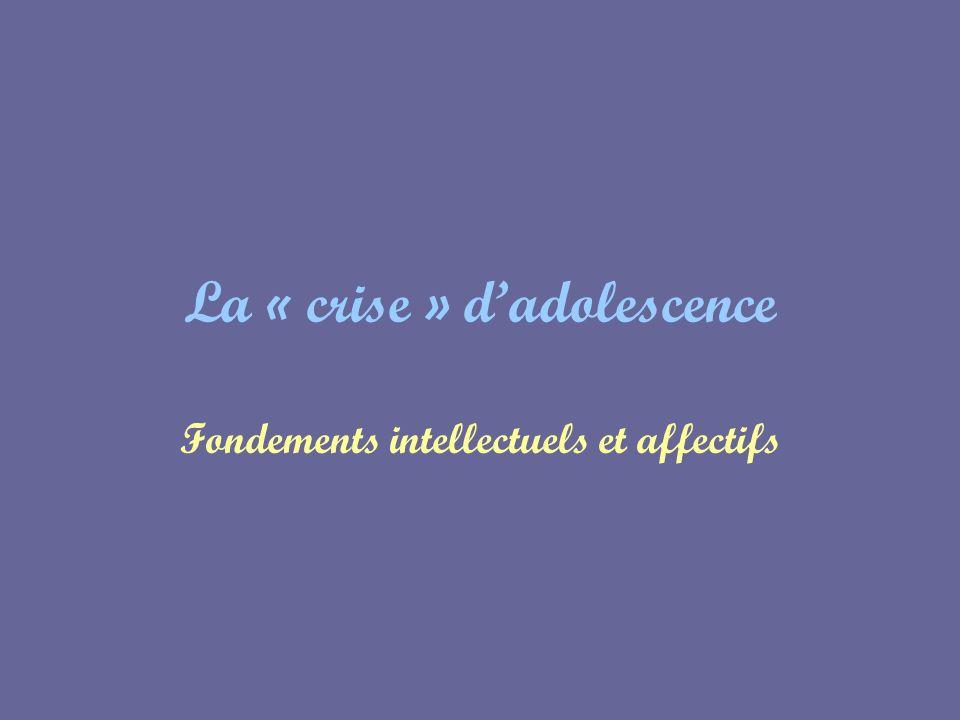 La « crise » dadolescence Fondements intellectuels et affectifs