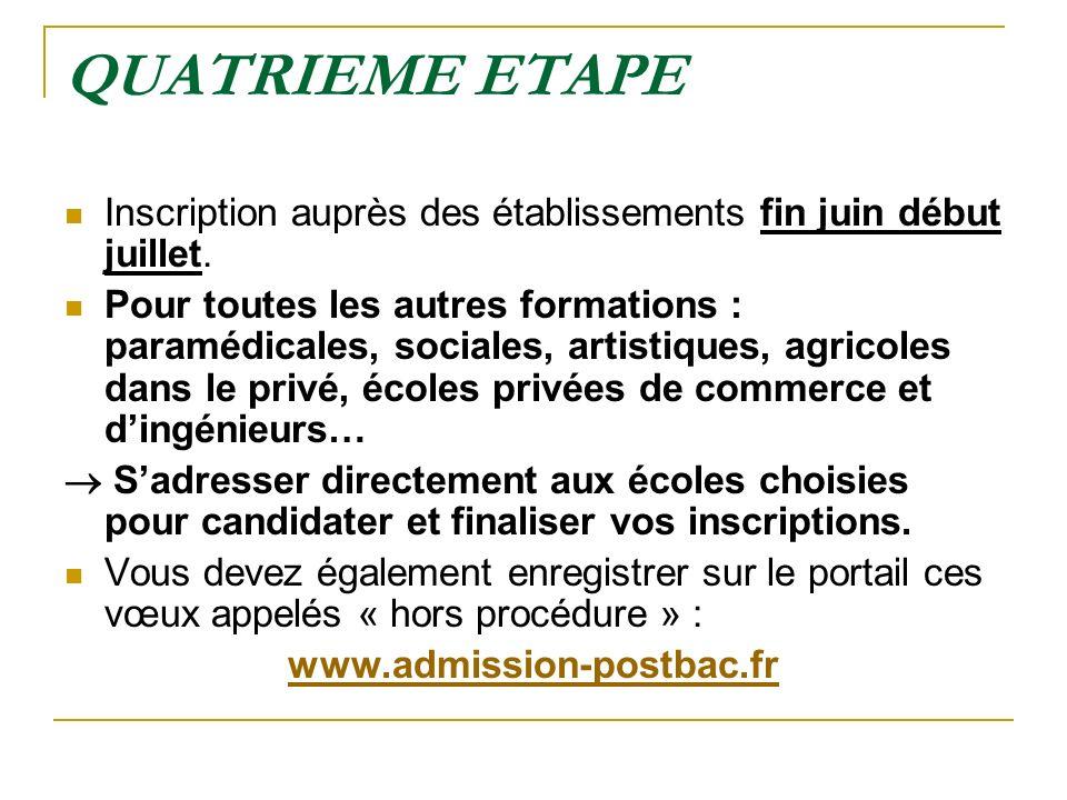 QUATRIEME ETAPE Inscription auprès des établissements fin juin début juillet. Pour toutes les autres formations : paramédicales, sociales, artistiques