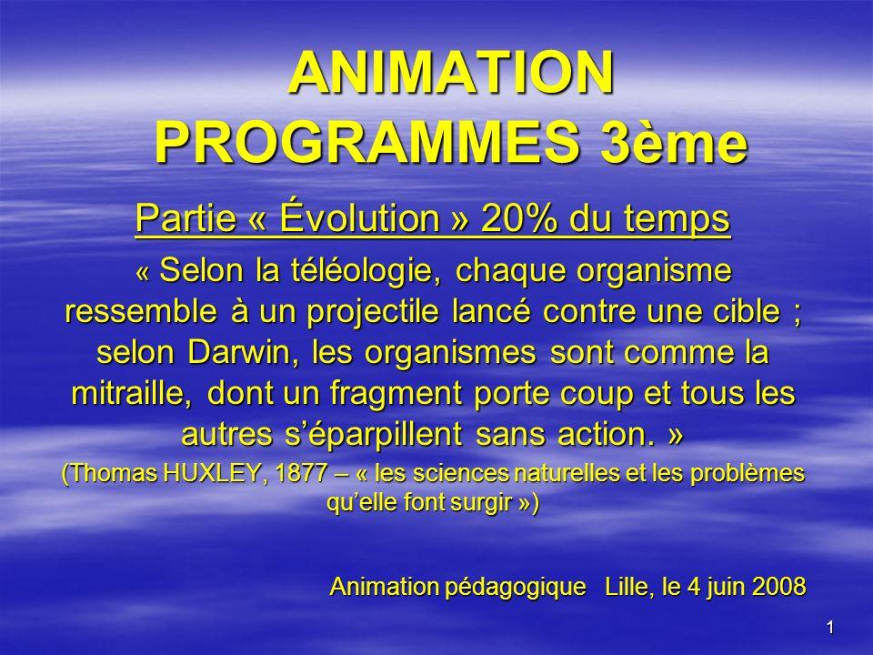 1 ANIMATION PROGRAMMES 3ème Partie « Évolution » 20% du temps « Selon la téléologie, chaque organisme ressemble à un projectile lancé contre une cible