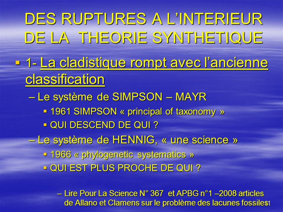 11 DES RUPTURES A LINTERIEUR DE LA THEORIE SYNTHETIQUE 1- La cladistique rompt avec lancienne classification 1- La cladistique rompt avec lancienne cl