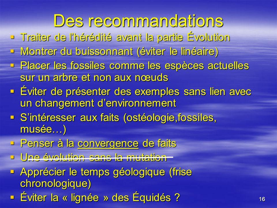 16 Des recommandations Traiter de lhérédité avant la partie Évolution Traiter de lhérédité avant la partie Évolution Montrer du buissonnant (éviter le