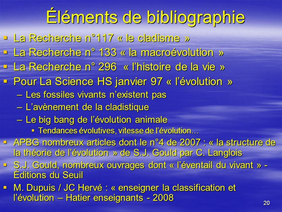 20 Éléments de bibliographie La Recherche n°117 « le cladisme » La Recherche n°117 « le cladisme » La Recherche n° 133 « la macroévolution » La Recher