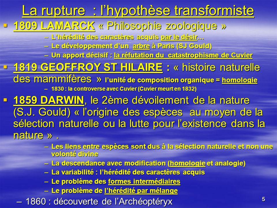 5 La rupture : lhypothèse transformiste 1809 LAMARCK « Philosophie zoologique » 1809 LAMARCK « Philosophie zoologique » –Lhérédité des caractères acqu