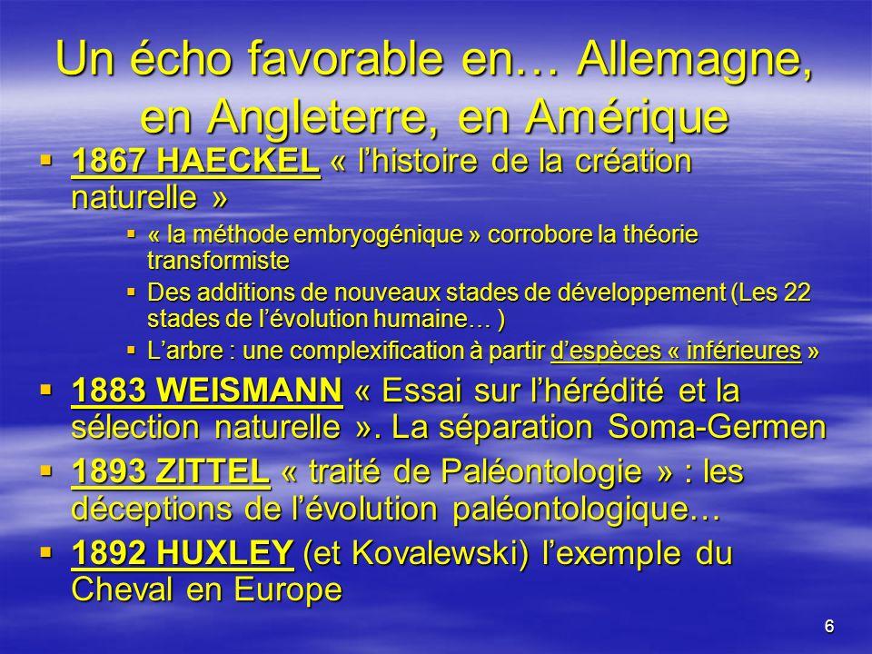 6 Un écho favorable en… Allemagne, en Angleterre, en Amérique 1867 HAECKEL « lhistoire de la création naturelle » 1867 HAECKEL « lhistoire de la créat