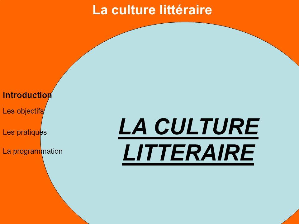 La culture littéraire Les objectifs Les pratiques La programmation Introduction LA CULTURE LITTERAIRE