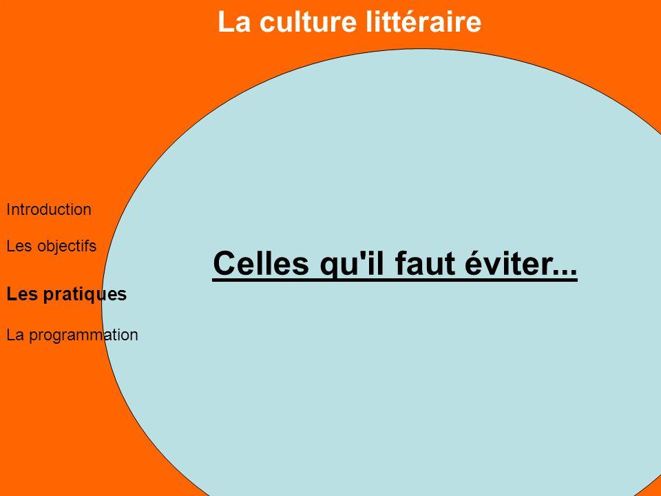 La culture littéraire Les objectifs Les pratiques La programmation Introduction Celles qu il faut éviter...