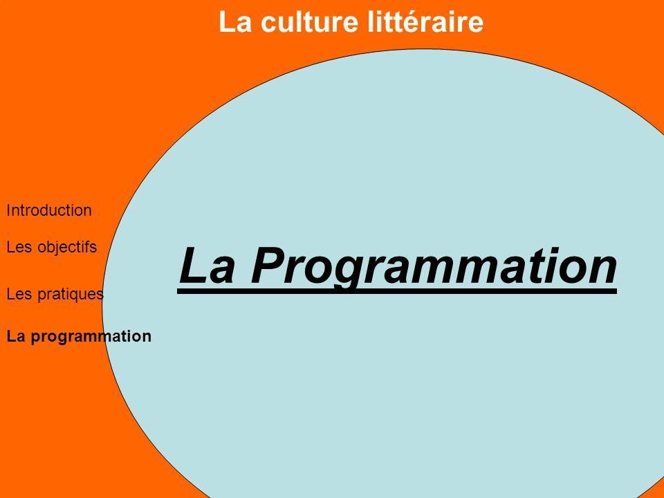 La culture littéraire Les objectifs Les pratiques La programmation Introduction La Programmation