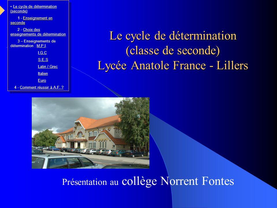 Le cycle de détermination (classe de seconde) Lycée Anatole France - Lillers Présentation au collège Norrent Fontes Le cycle de détermination (seconde