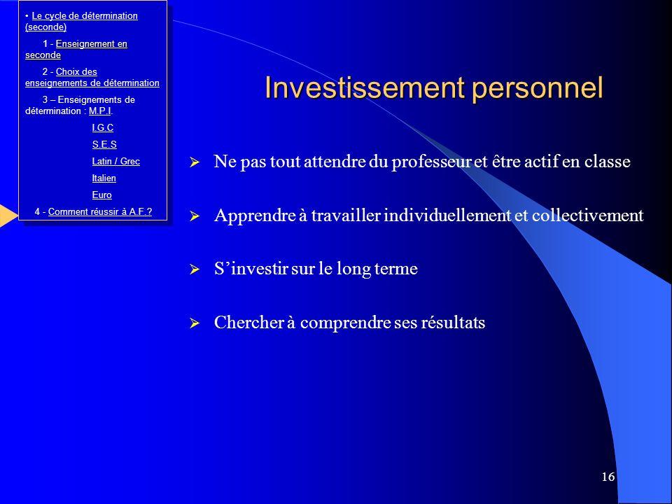 16 Investissement personnel Ne pas tout attendre du professeur et être actif en classe Apprendre à travailler individuellement et collectivement Sinve