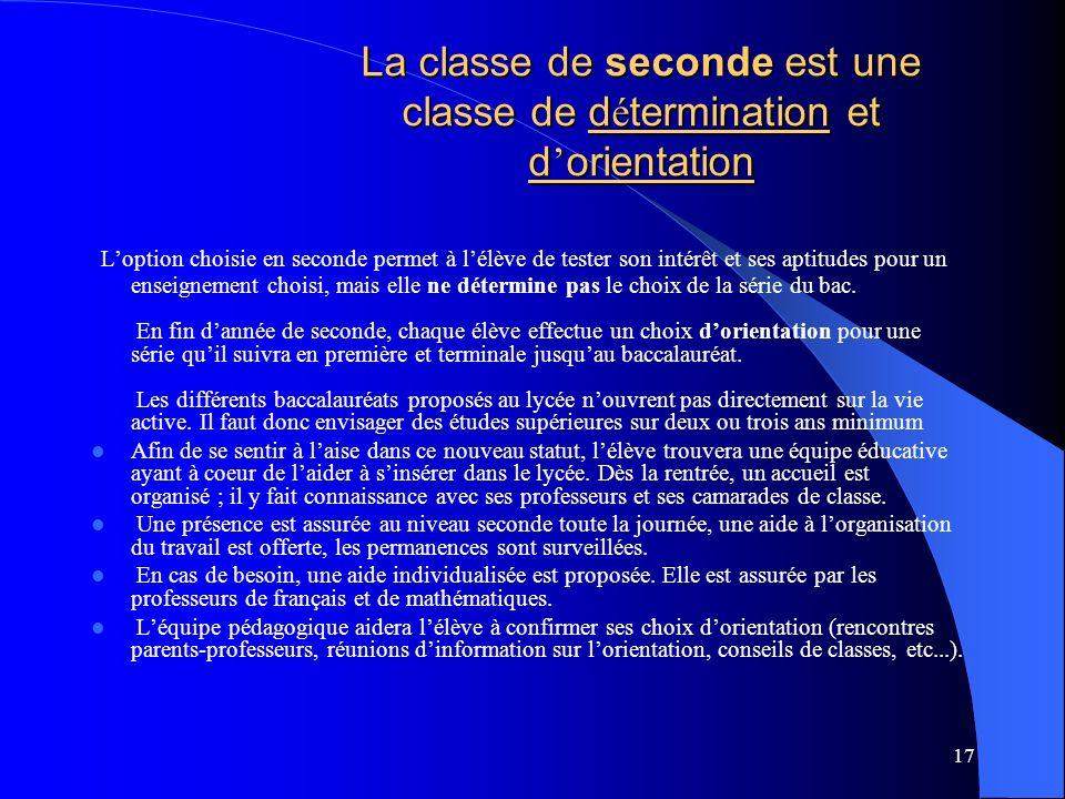 17 La classe de seconde est une classe de d é termination et d orientation Loption choisie en seconde permet à lélève de tester son intérêt et ses apt