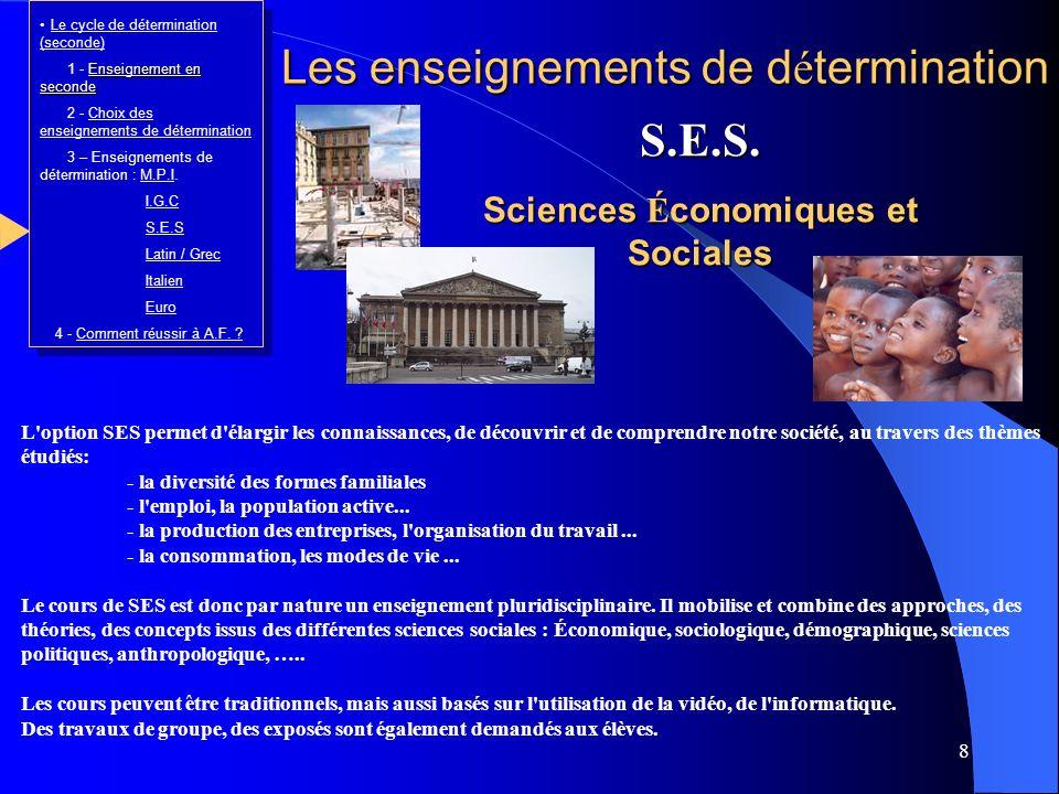 8 L'option SES permet d'élargir les connaissances, de découvrir et de comprendre notre société, au travers des thèmes étudiés: - la diversité des form