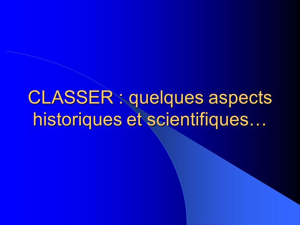 CLASSER : quelques aspects historiques et scientifiques…