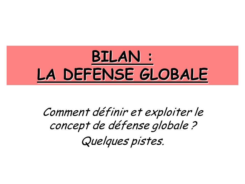 BILAN : LA DEFENSE GLOBALE Comment définir et exploiter le concept de défense globale ? Quelques pistes.