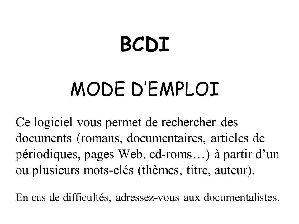 BCDI MODE DEMPLOI Ce logiciel vous permet de rechercher des documents (romans, documentaires, articles de périodiques, pages Web, cd-roms…) à partir d