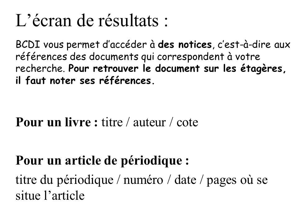 Lécran de résultats : BCDI vous permet daccéder à des notices, cest-à-dire aux références des documents qui correspondent à votre recherche. Pour retr