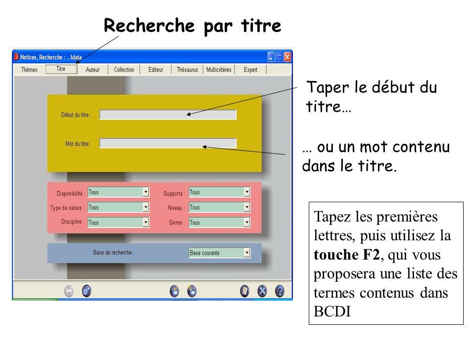 Recherche par titre Taper le début du titre… … ou un mot contenu dans le titre. Tapez les premières lettres, puis utilisez la touche F2, qui vous prop