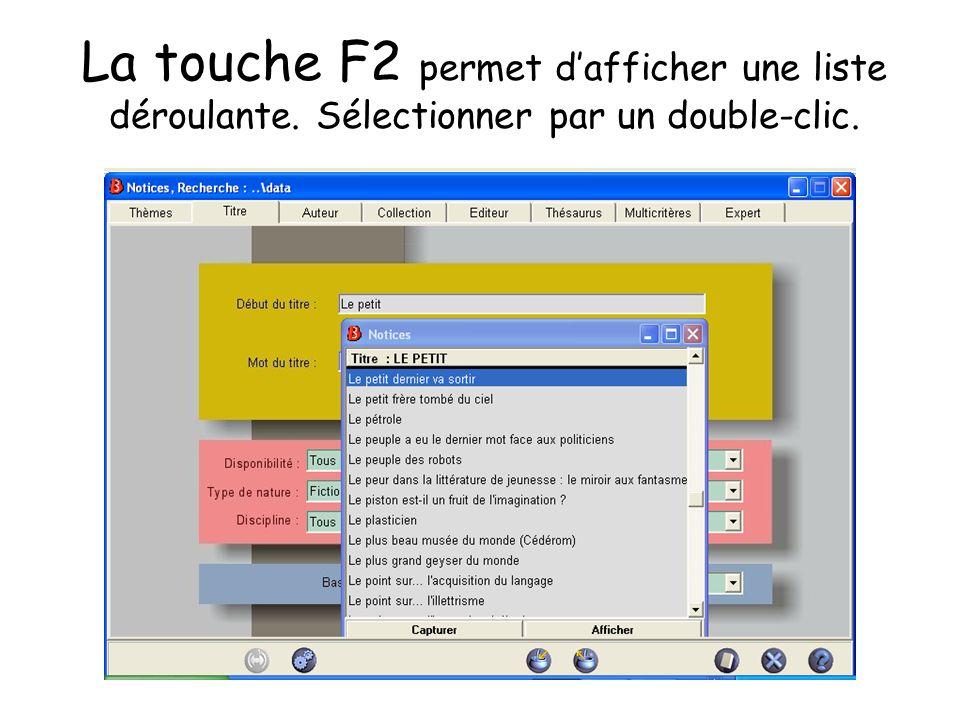 La touche F2 permet dafficher une liste déroulante. Sélectionner par un double-clic.