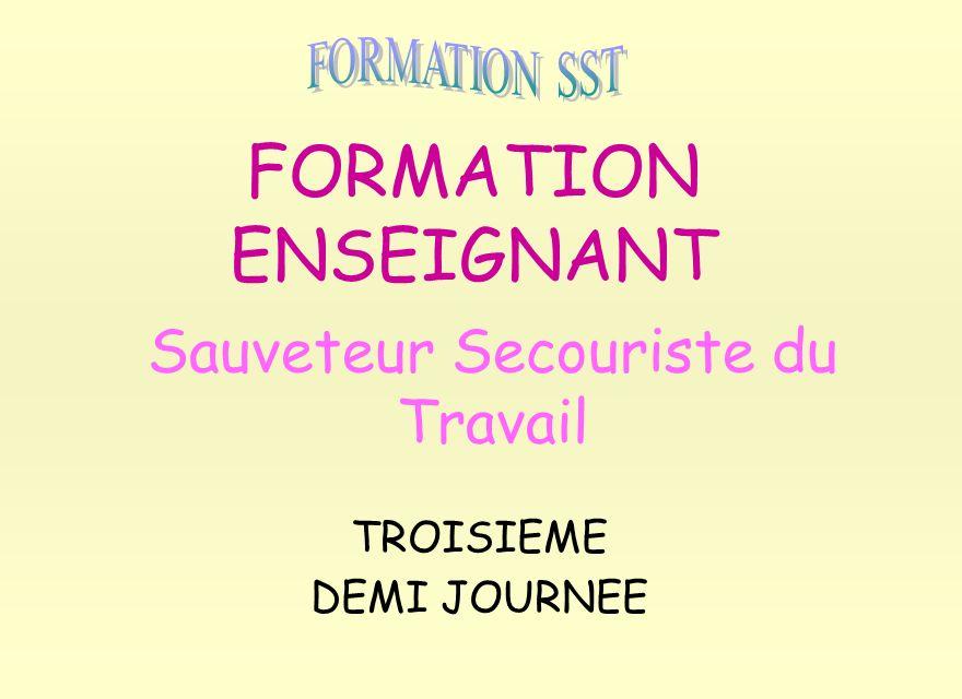 FORMATION ENSEIGNANT Sauveteur Secouriste du Travail TROISIEME DEMI JOURNEE