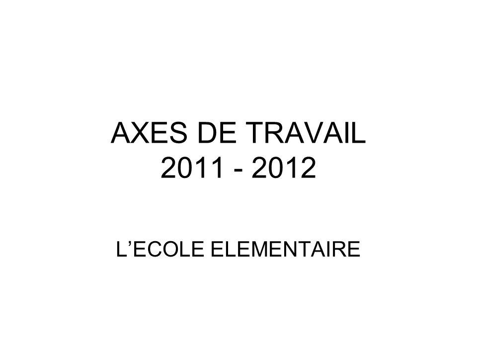 AXES DE TRAVAIL 2011 - 2012 LECOLE ELEMENTAIRE