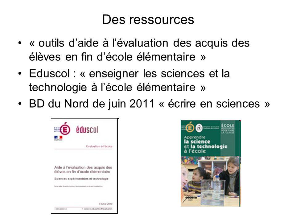Des ressources « outils daide à lévaluation des acquis des élèves en fin décole élémentaire » Eduscol : « enseigner les sciences et la technologie à l