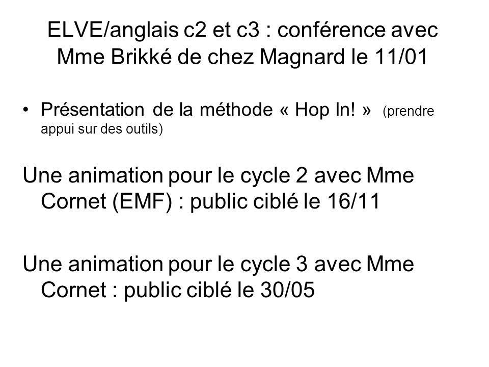 ELVE/anglais c2 et c3 : conférence avec Mme Brikké de chez Magnard le 11/01 Présentation de la méthode « Hop In! » (prendre appui sur des outils) Une