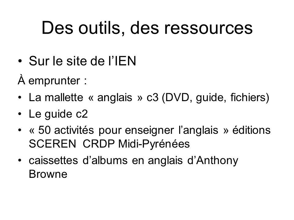 Des outils, des ressources Sur le site de lIEN À emprunter : La mallette « anglais » c3 (DVD, guide, fichiers) Le guide c2 « 50 activités pour enseign
