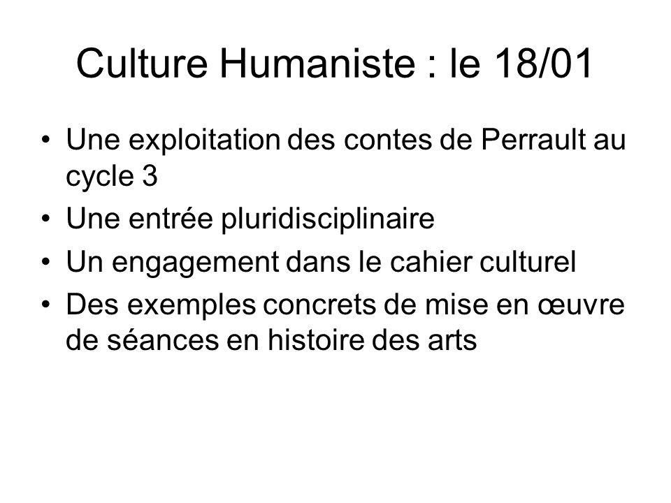 Culture Humaniste : le 18/01 Une exploitation des contes de Perrault au cycle 3 Une entrée pluridisciplinaire Un engagement dans le cahier culturel De