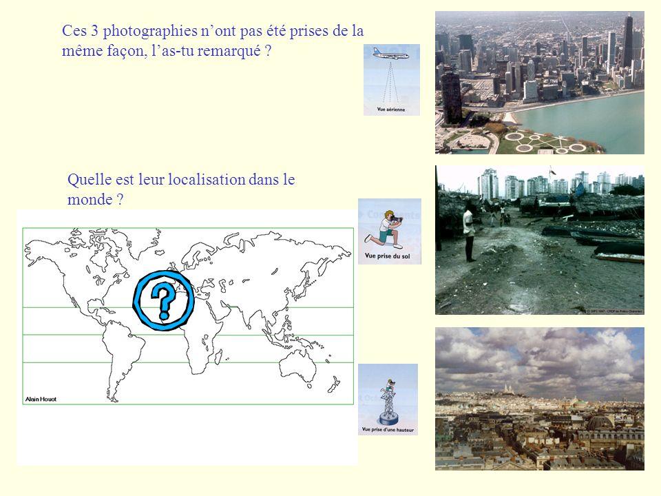 Ces 3 photographies nont pas été prises de la même façon, las-tu remarqué ? Quelle est leur localisation dans le monde ?