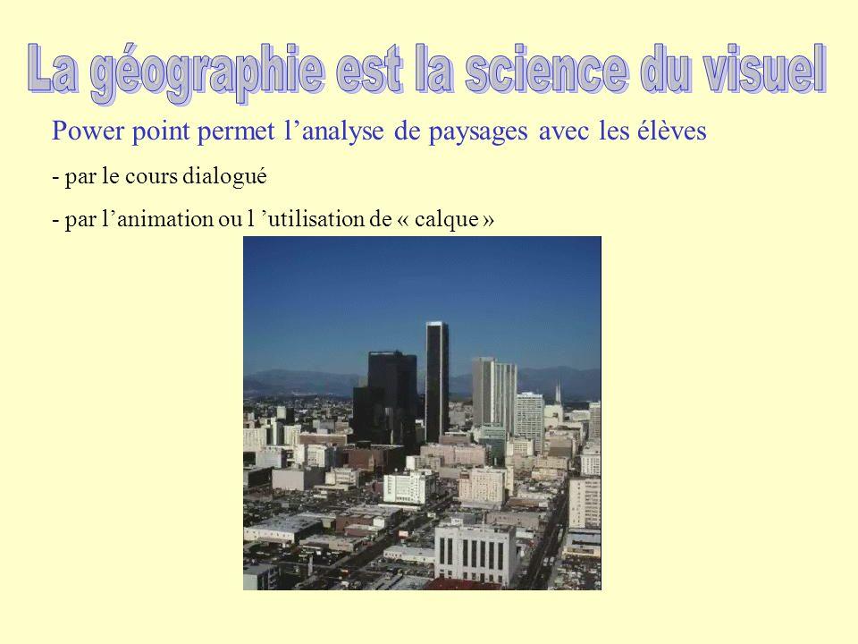 Power point permet lanalyse de paysages avec les élèves - par le cours dialogué - par lanimation ou l utilisation de « calque »