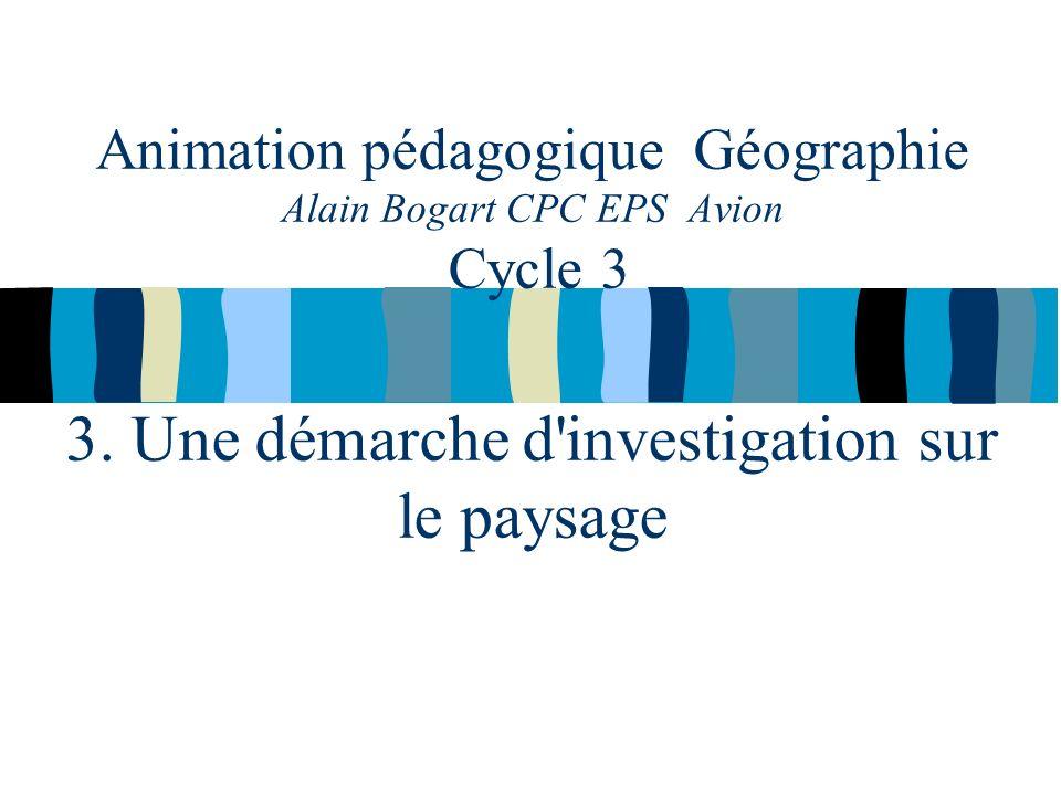 Animation pédagogique Géographie Alain Bogart CPC EPS Avion Cycle 3 3. Une démarche d'investigation sur le paysage