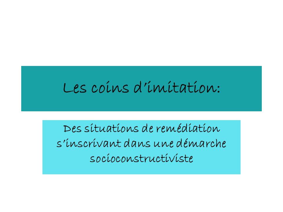 Les coins dimitation: Des situations de remédiation sinscrivant dans une démarche socioconstructiviste