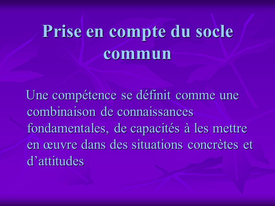 Prise en compte du socle commun Une compétence se définit comme une combinaison de connaissances fondamentales, de capacités à les mettre en œuvre dan