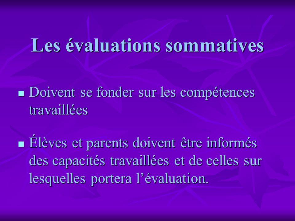 Les évaluations sommatives Doivent se fonder sur les compétences travaillées Doivent se fonder sur les compétences travaillées Élèves et parents doive