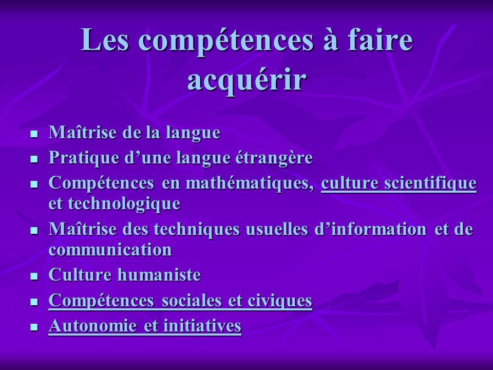 Les compétences à faire acquérir Maîtrise de la langue Maîtrise de la langue Pratique dune langue étrangère Pratique dune langue étrangère Compétences