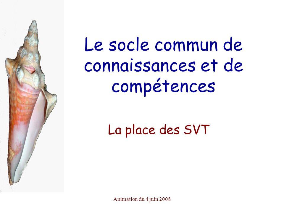 Animation du 4 juin 2008 Le socle commun de connaissances et de compétences La place des SVT
