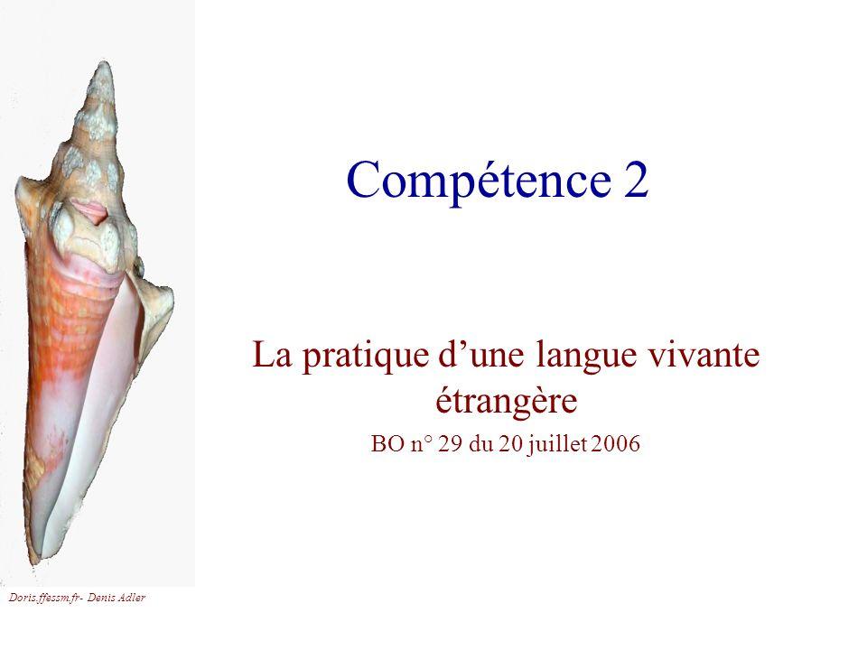Doris.ffessm.fr- Denis Adler Compétence 2 La pratique dune langue vivante étrangère BO n° 29 du 20 juillet 2006