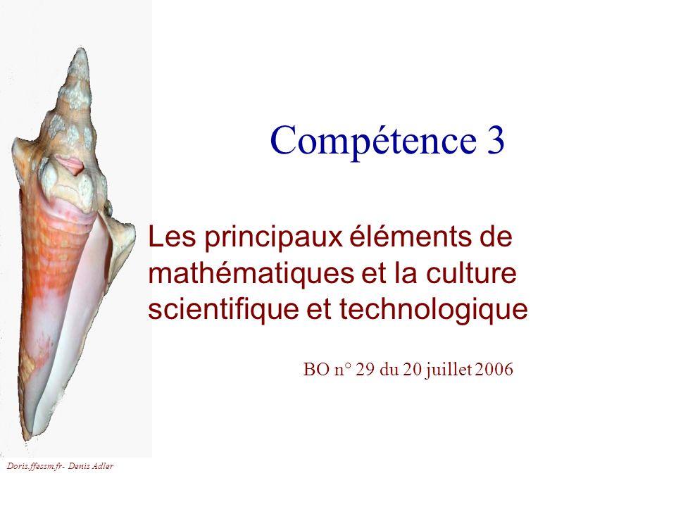 Doris.ffessm.fr- Denis Adler Compétence 3 Les principaux éléments de mathématiques et la culture scientifique et technologique BO n° 29 du 20 juillet