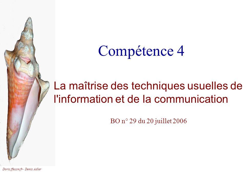 Doris.ffessm.fr- Denis Adler Compétence 4 La maîtrise des techniques usuelles de l'information et de la communication BO n° 29 du 20 juillet 2006