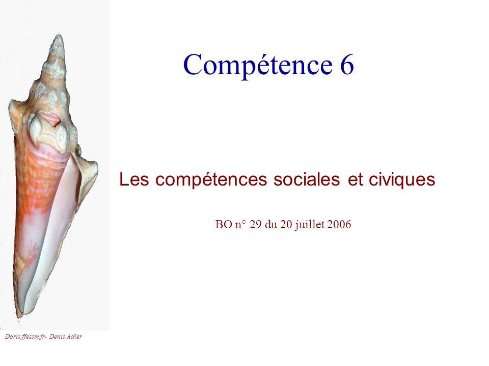 Doris.ffessm.fr- Denis Adler Compétence 6 Les compétences sociales et civiques BO n° 29 du 20 juillet 2006