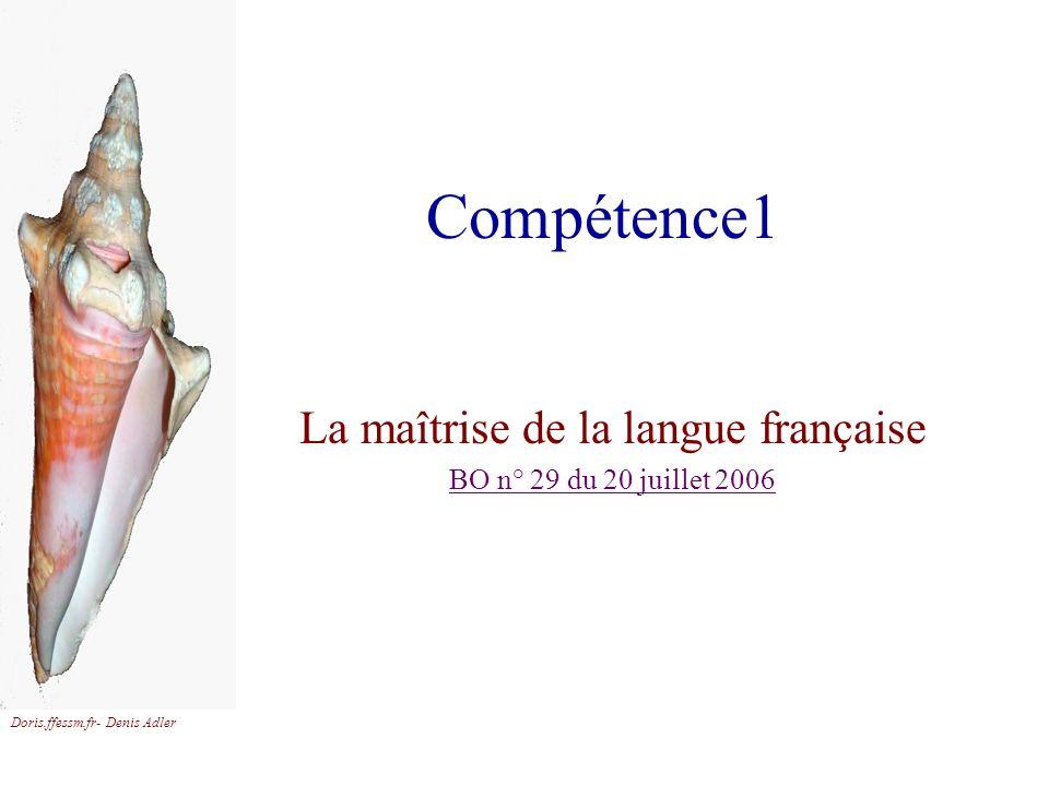 Doris.ffessm.fr- Denis Adler Compétence1 La maîtrise de la langue française BO n° 29 du 20 juillet 2006
