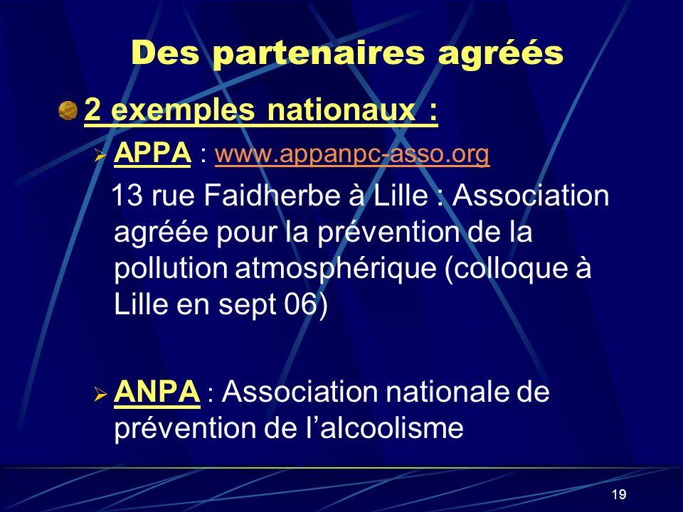 19 Des partenaires agréés 2 exemples nationaux : APPA : www.appanpc-asso.orgwww.appanpc-asso.org 13 rue Faidherbe à Lille : Association agréée pour la