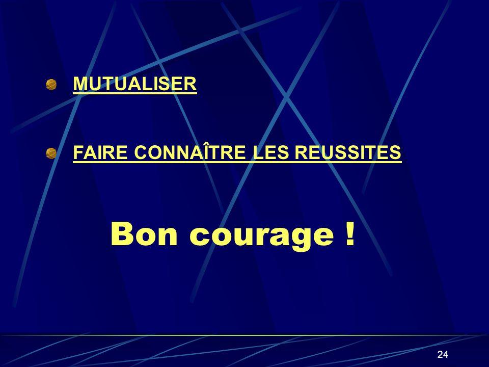 24 Bon courage ! MUTUALISER FAIRE CONNAÎTRE LES REUSSITES