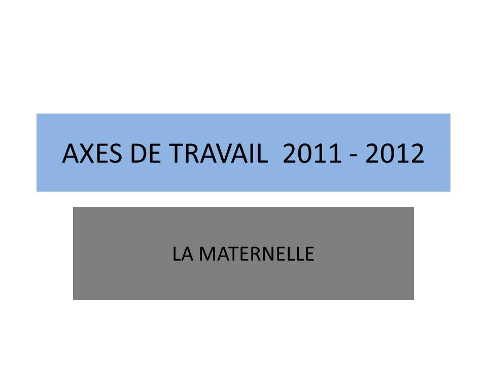 AXES DE TRAVAIL 2011 - 2012 LA MATERNELLE