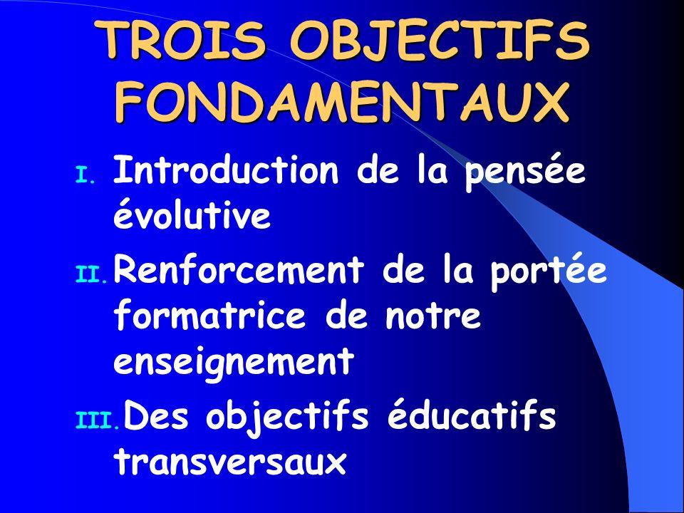 TROIS OBJECTIFS FONDAMENTAUX I.Introduction de la pensée évolutive II.