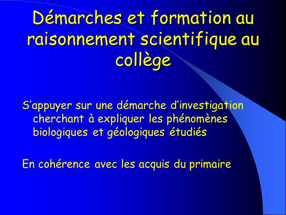 Démarches et formation au raisonnement scientifique au collège Sappuyer sur une démarche dinvestigation cherchant à expliquer les phénomènes biologiques et géologiques étudiés En cohérence avec les acquis du primaire