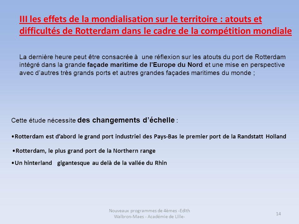 Nouveaux programmes de 4èmes -Edith Walbron-Maes - Académie de Lille- 14 III les effets de la mondialisation sur le territoire : atouts et difficultés
